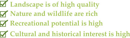Nature and wildlife are rich Landscape is of high quality Recreational potential is high Cultural and historical interest is high